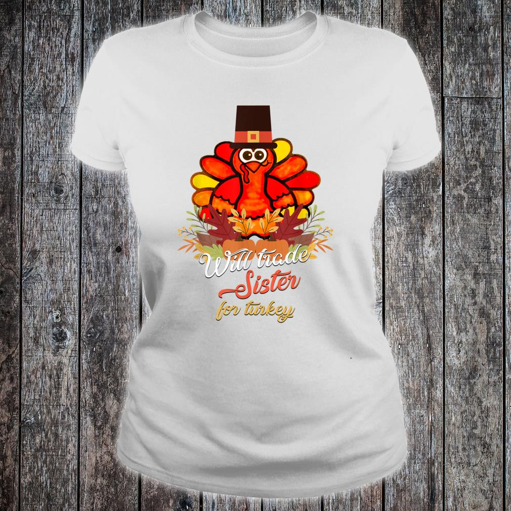 Will Trade Sister For Turkey Thanksgiving Shirt ladies tee