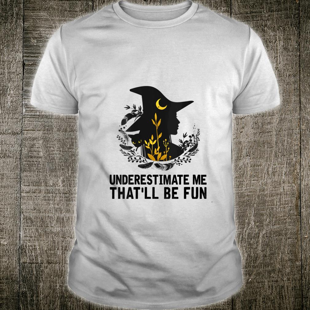 Witch Halloween Moon Cat Underestimate Me That'll Be Fun Shirt