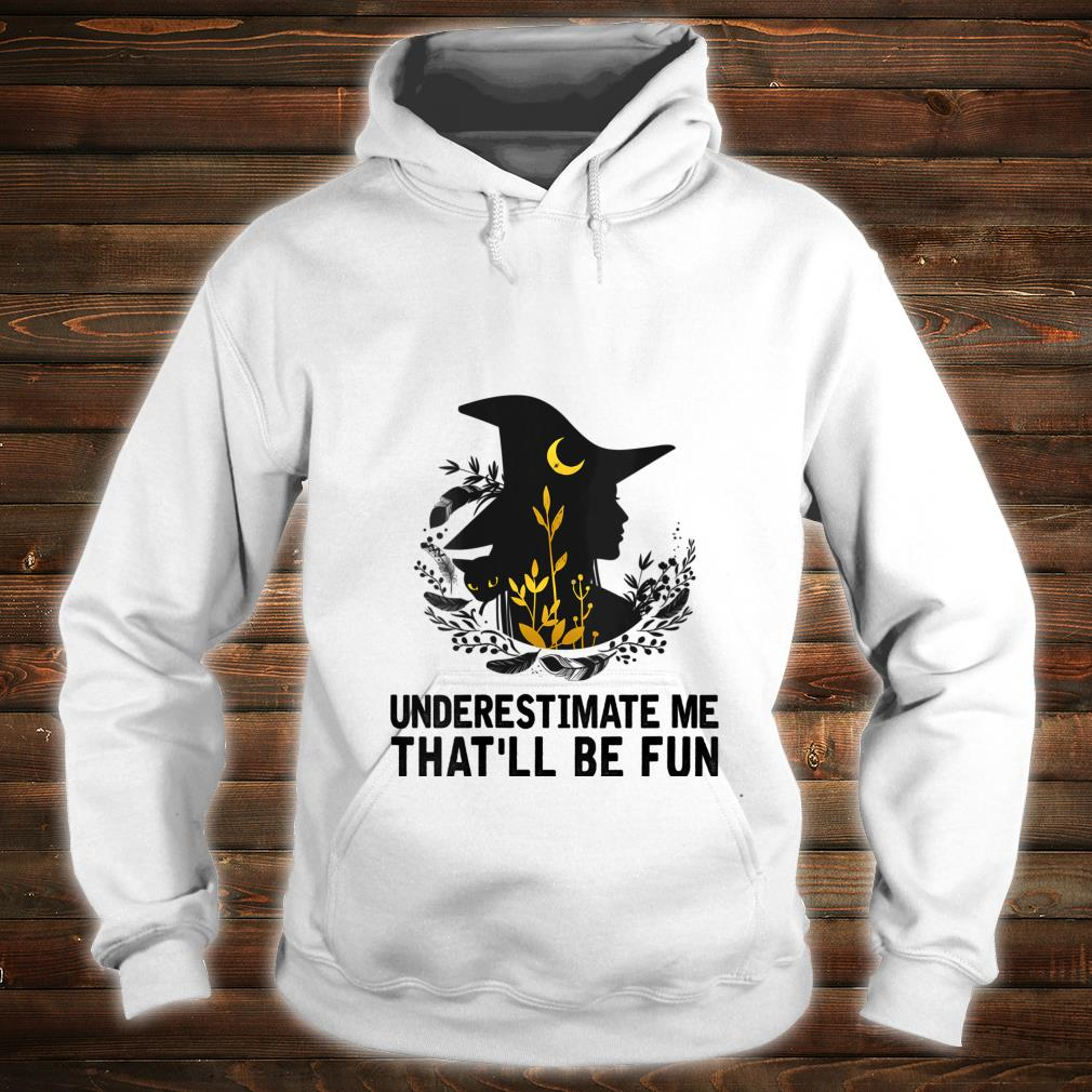 Witch Halloween Moon Cat Underestimate Me That'll Be Fun Shirt hoodie