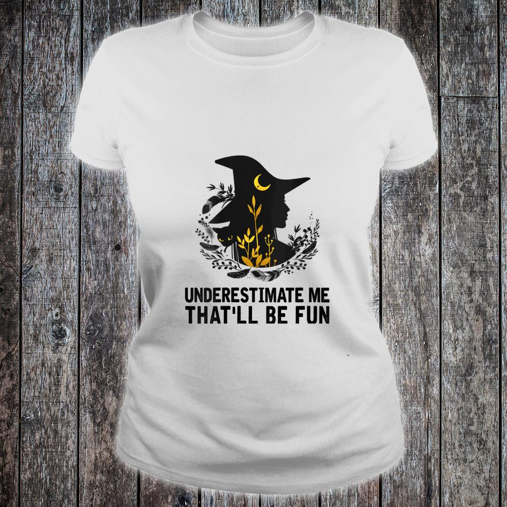 Witch Halloween Moon Cat Underestimate Me That'll Be Fun Shirt ladies tee