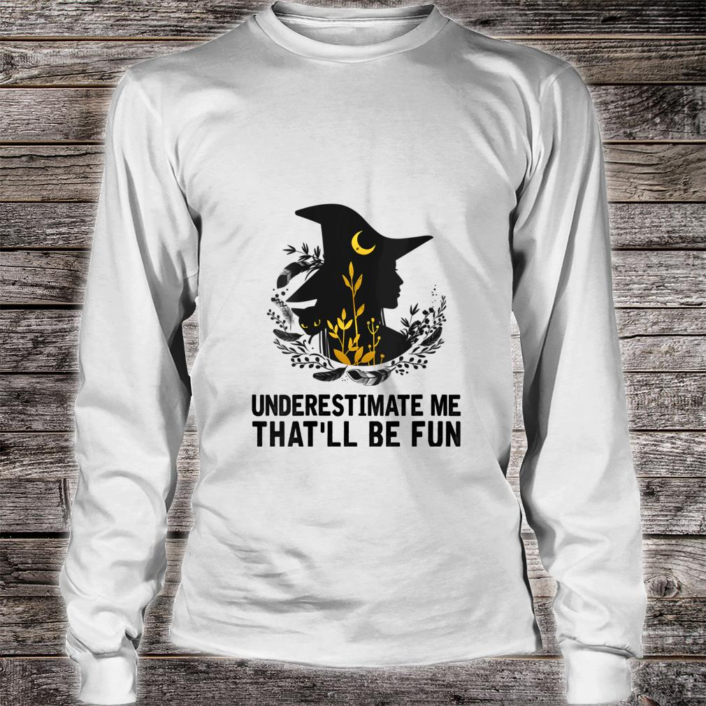 Witch Halloween Moon Cat Underestimate Me That'll Be Fun Shirt long sleeved