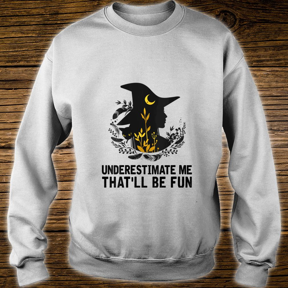 Witch Halloween Moon Cat Underestimate Me That'll Be Fun Shirt sweater