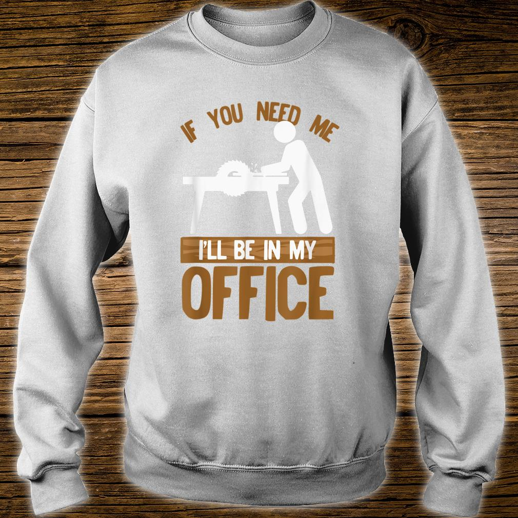 Woodworkers Craftsman I'll Be In My Office Table Saw Shirt sweater