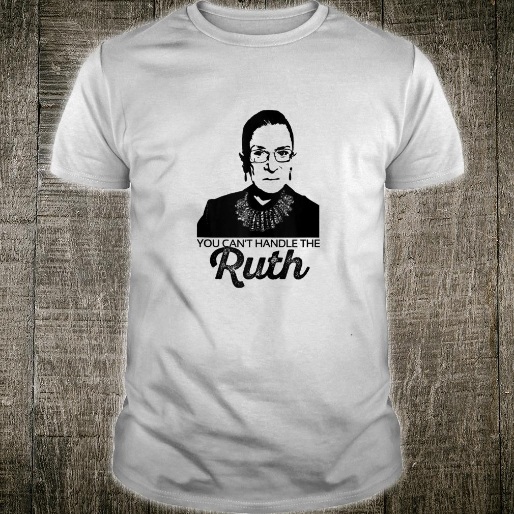 YOU CAN'T HANDLE THE RUTH Bader Ginsburg Feminist RBG Meme Shirt