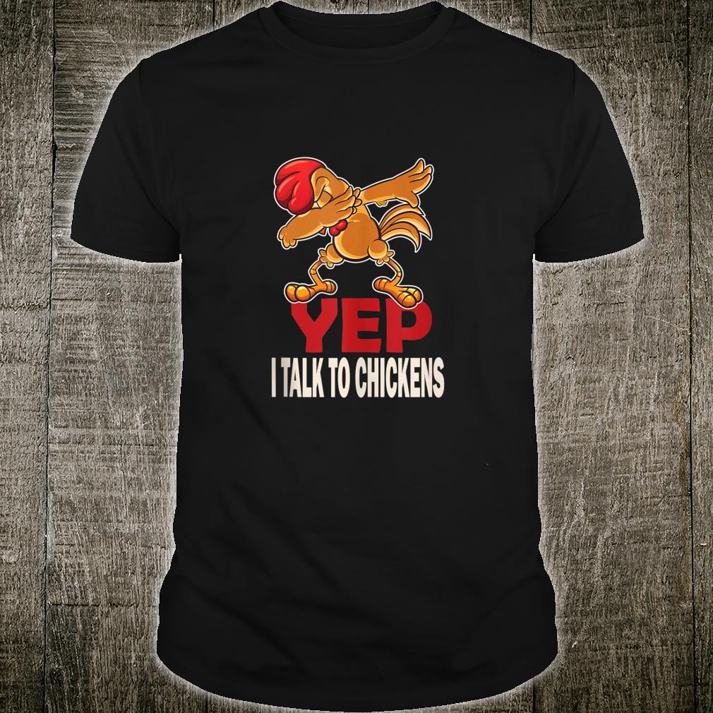 Yep I talk to my chickens chickens Shirt