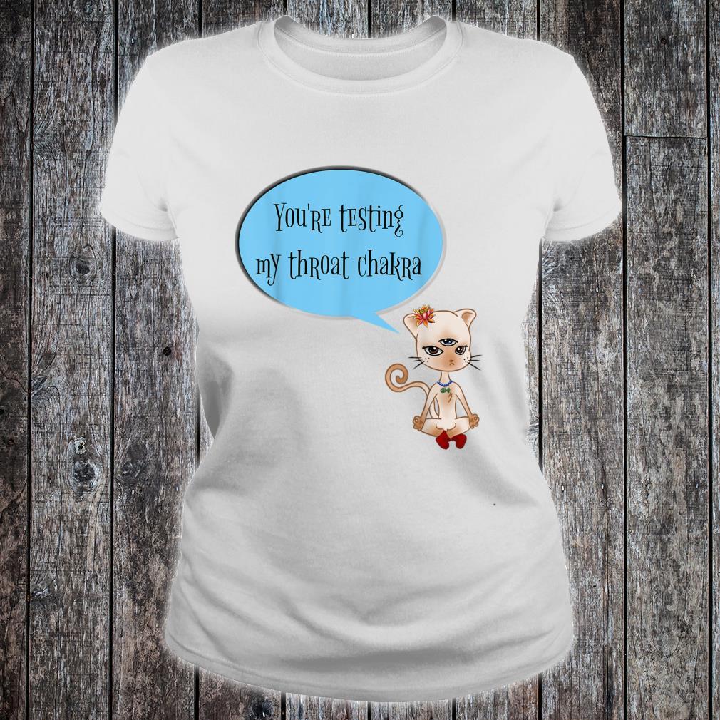 Yoga Cat You're Testing My Throat Chakra, Sassy & Shirt ladies tee