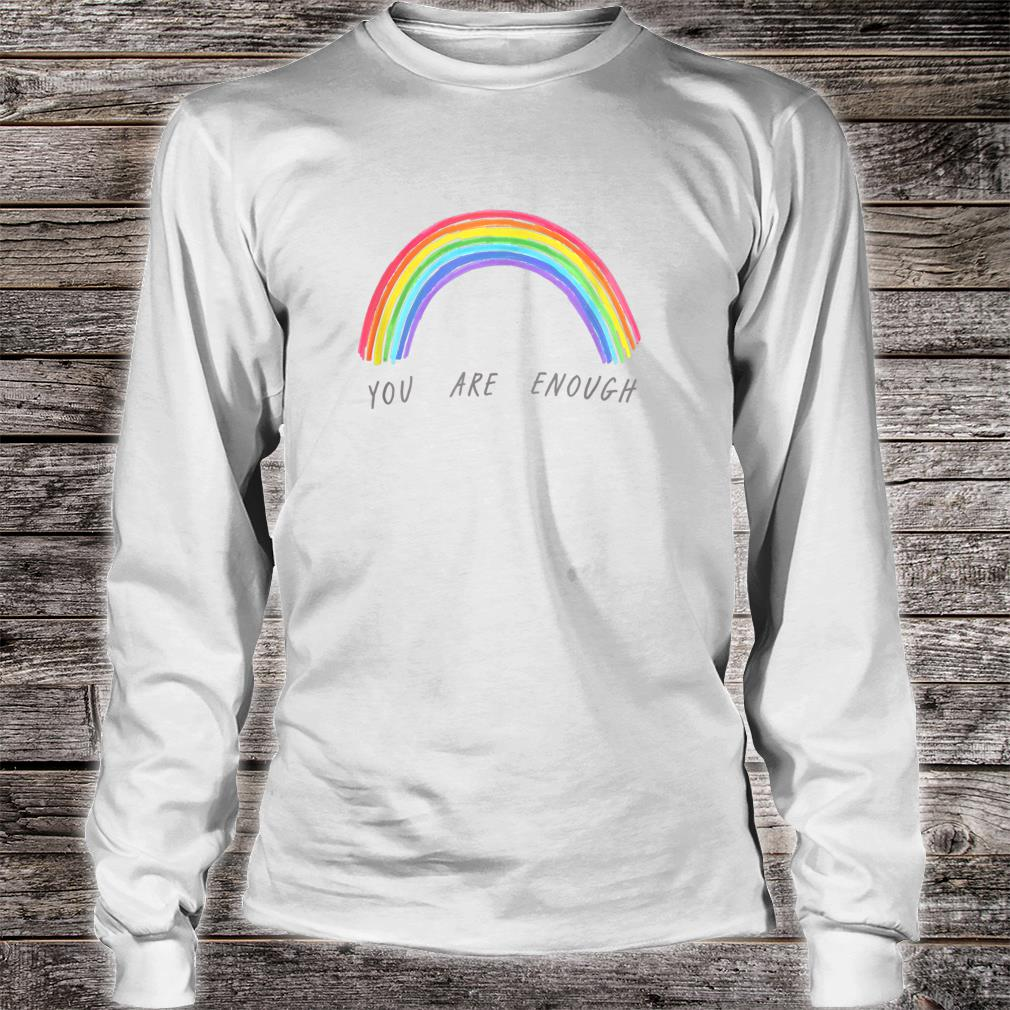 You Are Enough Motivational Shirt long sleeved