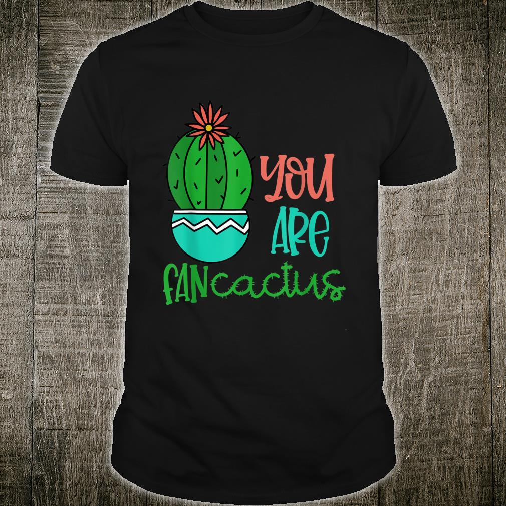 You Are Fancactus Shirt