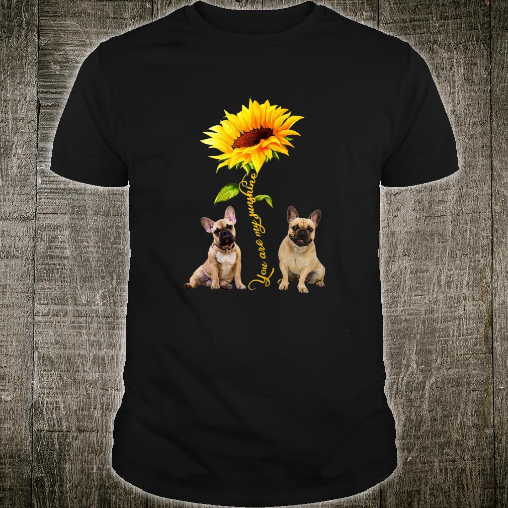 You Are My Sunshine French Bulldog Dog Poppy Shirt