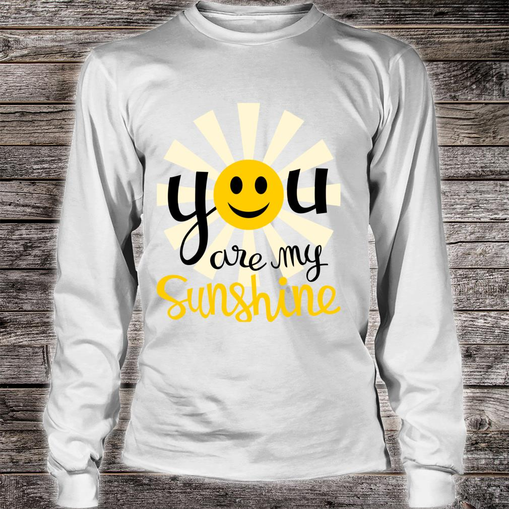 You Are My Sunshine Smiley Smiling Sun Shirt long sleeved
