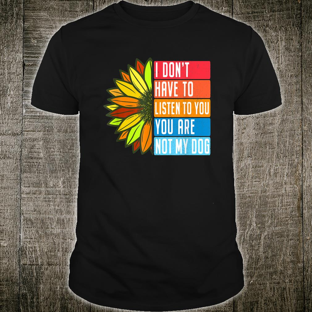 You Are Not My Dog Doggo Vintage Sunflower Shirt