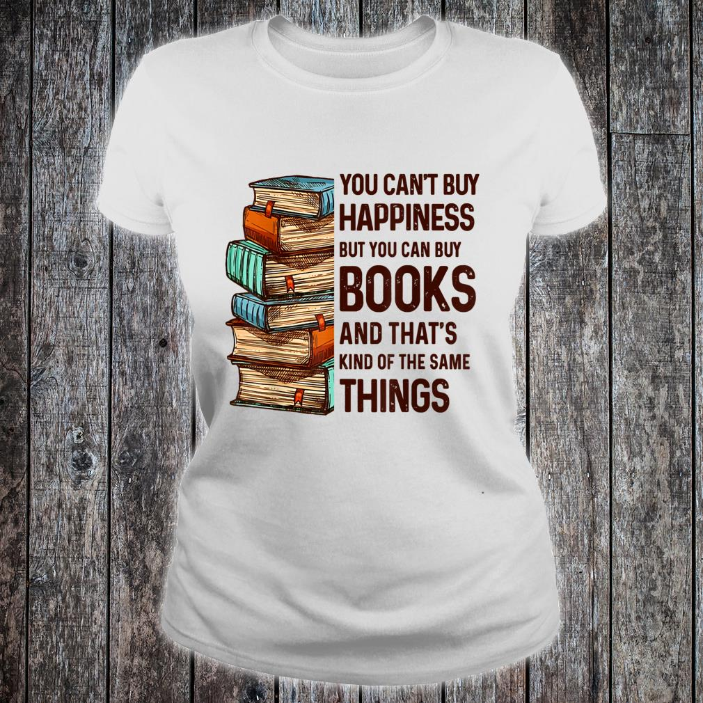You Can't Buy Happiness But You Can Buy Books Shirt ladies tee