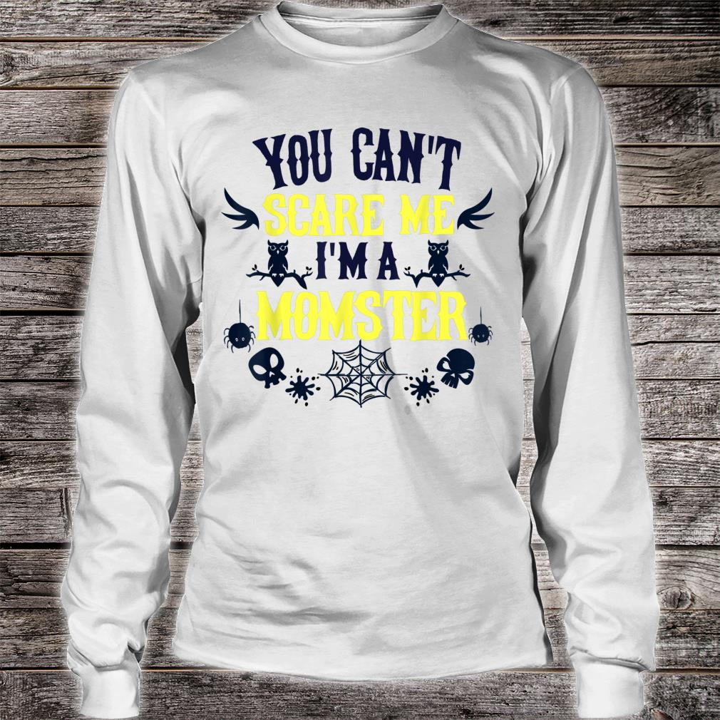 You Can't Scare Me I'm a Momster Halloween Shirt long sleeved