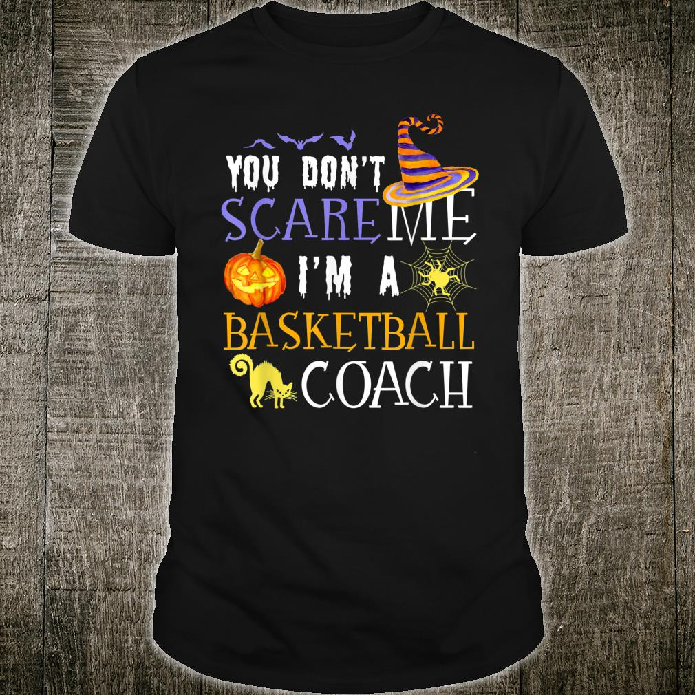 You Don't Scare Basketball Coach Halloween Costume Shirt