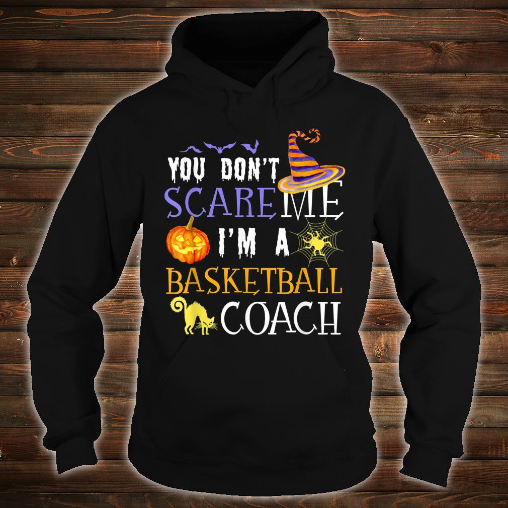 You Don't Scare Basketball Coach Halloween Costume Shirt hoodie