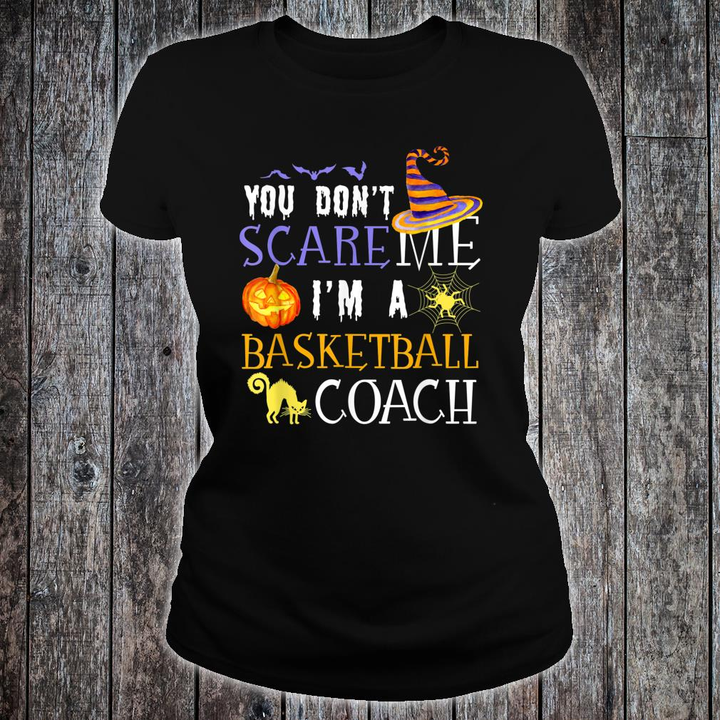 You Don't Scare Basketball Coach Halloween Costume Shirt ladies tee