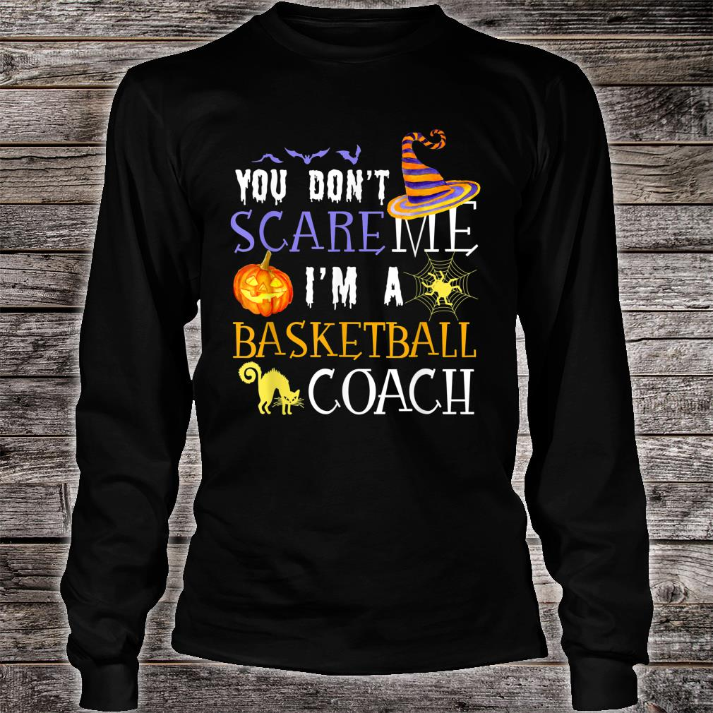 You Don't Scare Basketball Coach Halloween Costume Shirt long sleeved