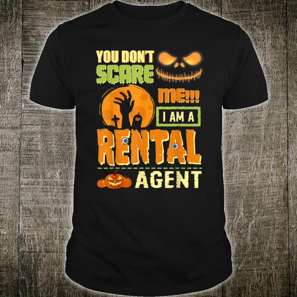 You Don't Scare Rental Agent Halloween Costume Quote Shirt