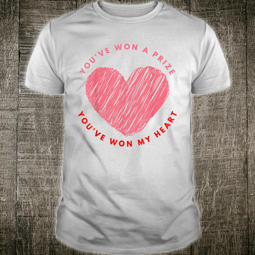 You have won a prize you have won my heart valentine's day Shirt