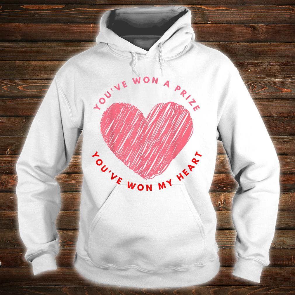 You have won a prize you have won my heart valentine's day Shirt hoodie