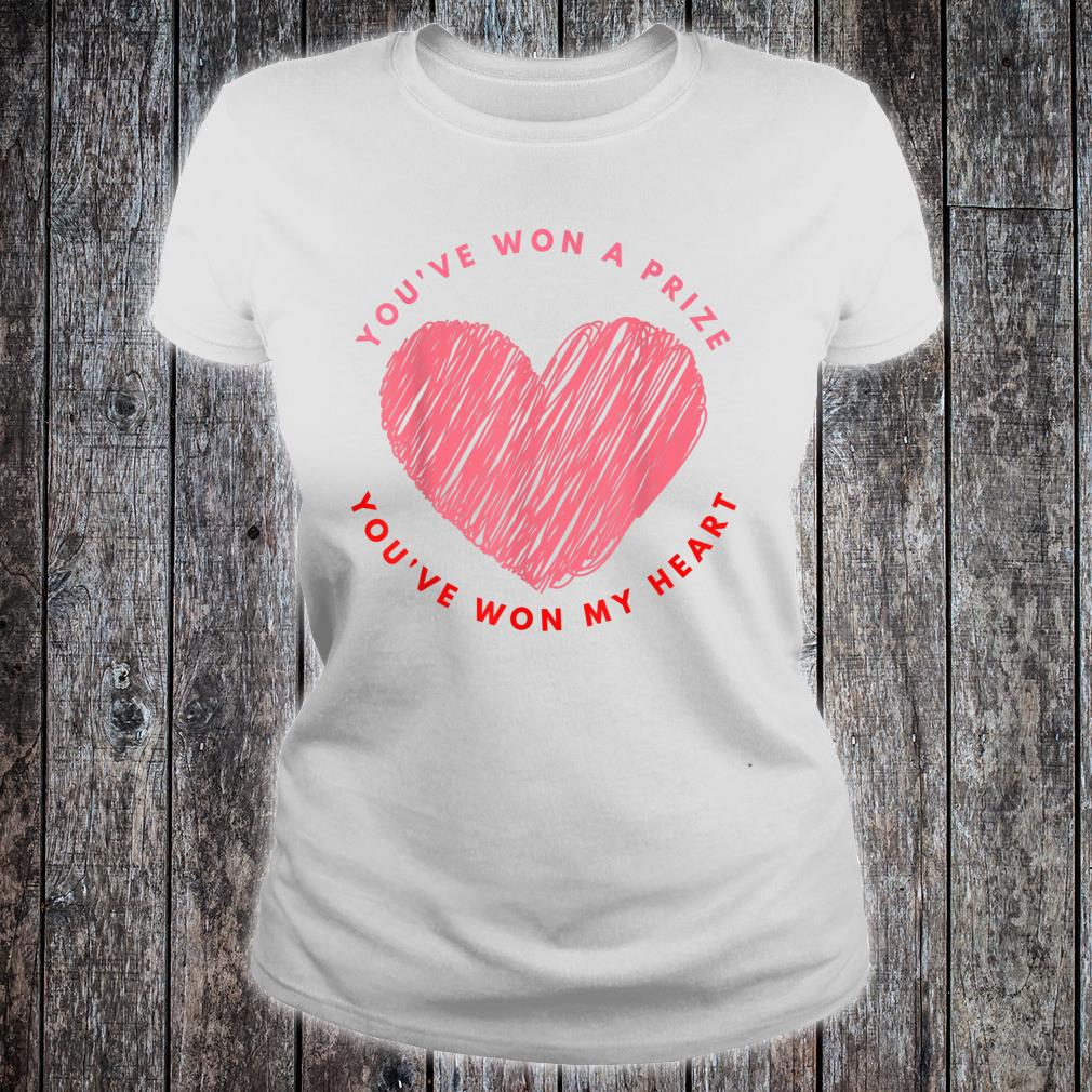 You have won a prize you have won my heart valentine's day Shirt ladies tee