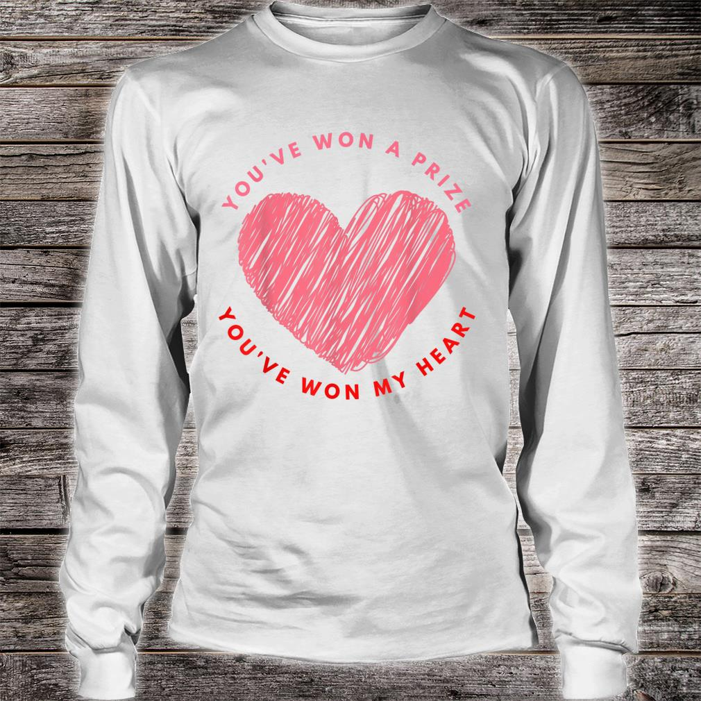 You have won a prize you have won my heart valentine's day Shirt long sleeved