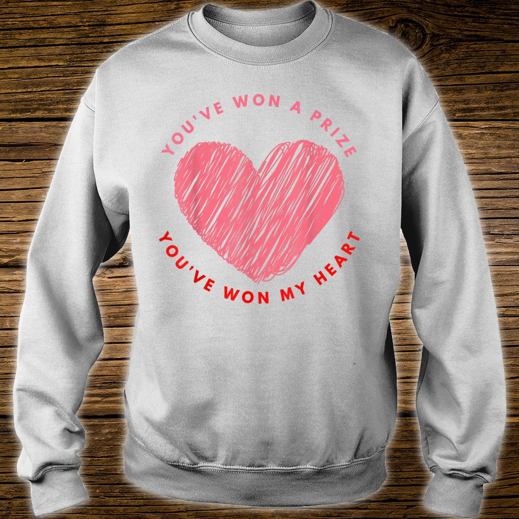 You have won a prize you have won my heart valentine's day Shirt sweater