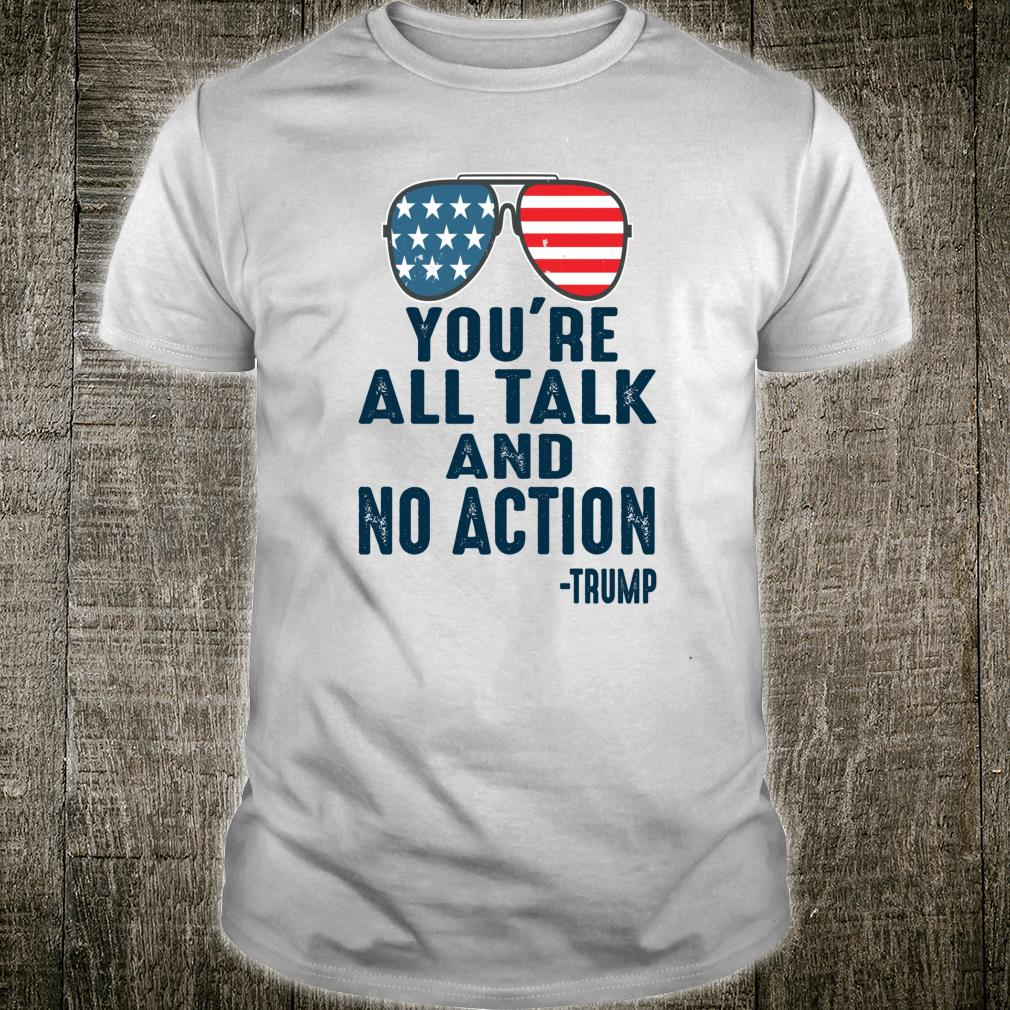 You're All Talk And No Action Presidential Debate 2020 Quote Shirt