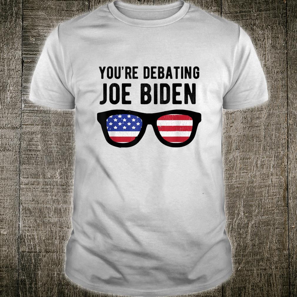 You're Debating Joe Biden Final Election Debate Shirt