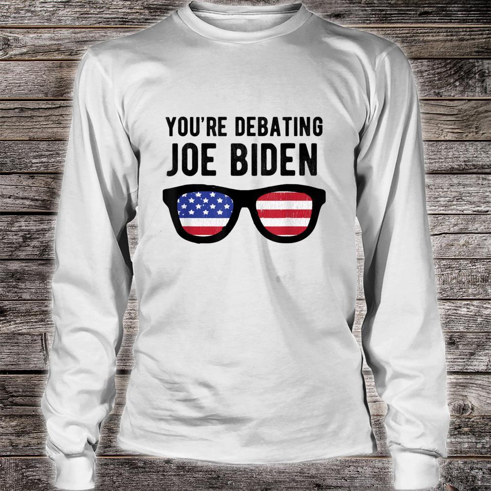 You're Debating Joe Biden Final Election Debate Shirt long sleeved