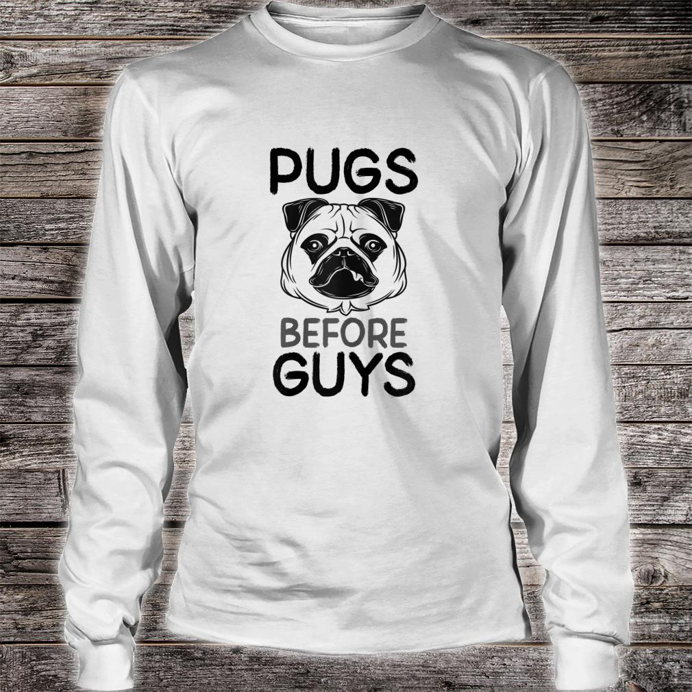 's Pugs Before Guys Slogan Shirt long sleeved